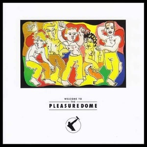 'Welcome to the Pleasuredome' by Frankie Goes to Hollywood