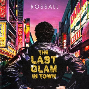 'The Last Glam In Town' by Rossall
