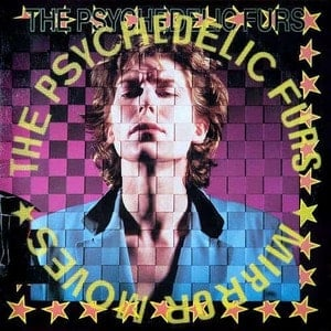 'Mirror Moves' by The Psychedelic Furs
