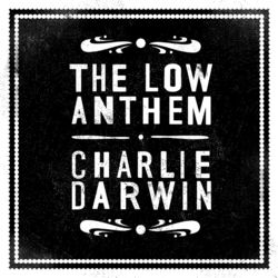 Charlie Darwin by The Low Anthem
