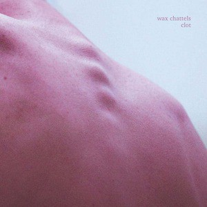 'Clot' by Wax Chattels