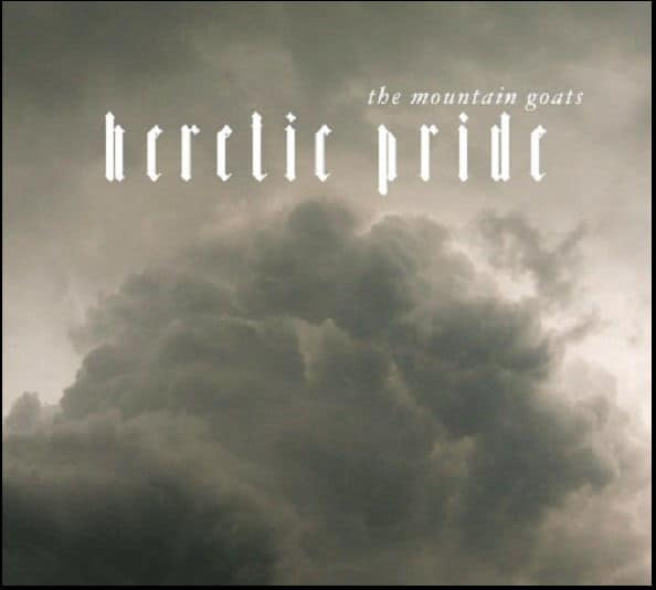'Heretic Pride' by The Mountain Goats