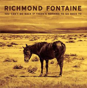'You Can't Go Back If There's Nothing To Go Back To' by Richmond Fontaine