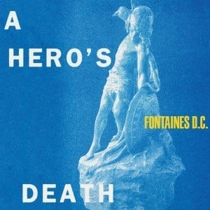 'A Hero's Death' by Fontaines D.C.