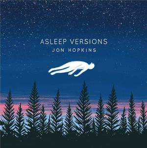 'Asleep Versions' by Jon Hopkins