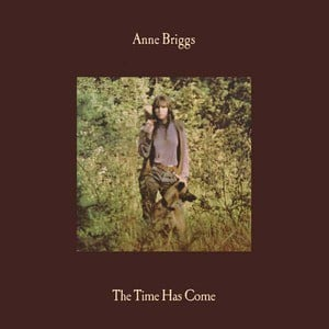 'The Time Has Come' by Anne Briggs