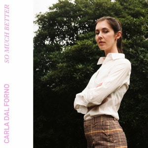 'So Much Better' by Carla dal Forno