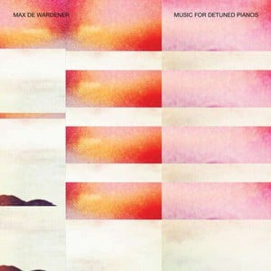 'Music For Detuned Pianos' by Max de Wardener