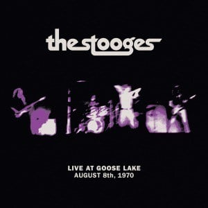 'Live at Goose Lake: August 8th 1970' by The Stooges