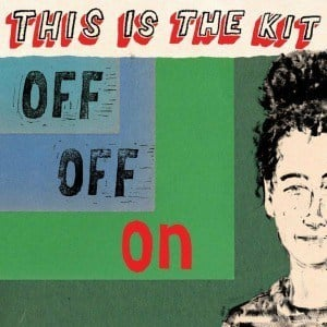 'Off Off On' by This Is The Kit