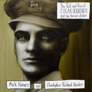 'The Fall and Rise of Edgar Bourchier and the Horrors of War' by Mick Harvey and Christopher Richard Barker