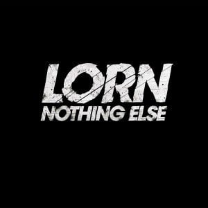 'Nothing Else' by Lorn