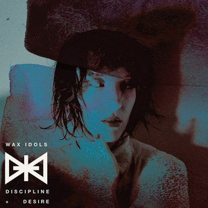 'Discipline & Desire' by Wax Idols
