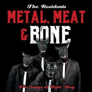 'Metal, Meat & Bone The Songs Of Dyin' Dog' by The Residents
