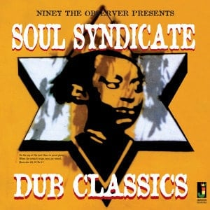'Soul Syndicate Dub Classics' by Niney The Observer
