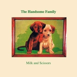 'Milk and Scissors' by The Handsome Family