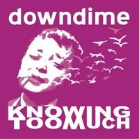 Knowing Too Much by Downdime