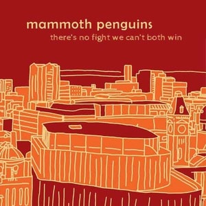 'There Is No Fight We Can't Both Win' by Mammoth Penguins