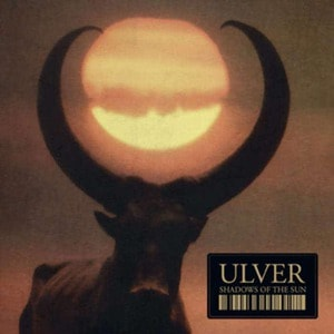 'Shadows Of The Sun' by Ulver