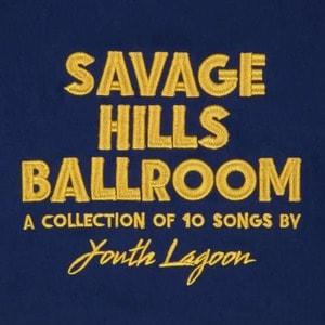 'Savage Hills Ballroom' by Youth Lagoon