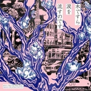 'Even A Tree Can Shed Tears: Japanese Folk & Rock 1969-1973' by Various