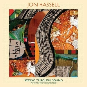'Seeing Through Sound (Pentimento Volume Two)' by Jon Hassell