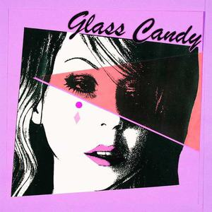 'I Always Say Yes' by Glass Candy