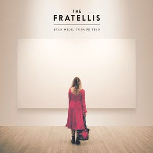 'Eyes Wide, Tongue Tied' by The Fratellis