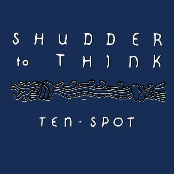 'Ten Spot' by Shudder To Think