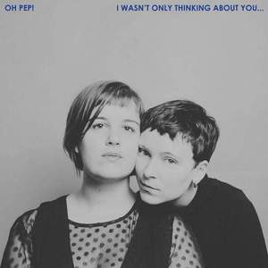 'I Wasn't Only Thinking About You…' by Oh Pep!