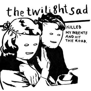 'Killed My Parents And Hit The Road' by The Twilight Sad