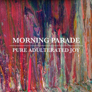 'Pure Adulterated Joy' by Morning Parade