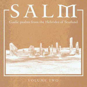 'Salm Volume Two - Gaelic Psalms from the Hebrides of Scotland' by Salm