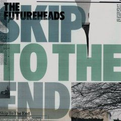 'Skip To The End/ History Itself' by The Futureheads