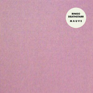 'Mauve' by Ringo Deathstarr