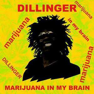'Marijuana In My Brain' by Dillinger