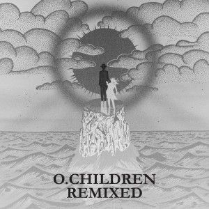 'O. Children Remixed' by O. Children