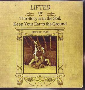 'Lifted Or The Story Is In The Soil' by Bright Eyes