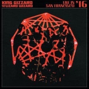 'Live In San Francisco '16' by King Gizzard & The Lizard Wizard
