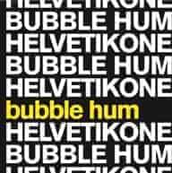 Bubble Hum by Helvetikone