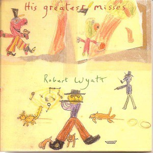 'His Greatest Misses' by Robert Wyatt