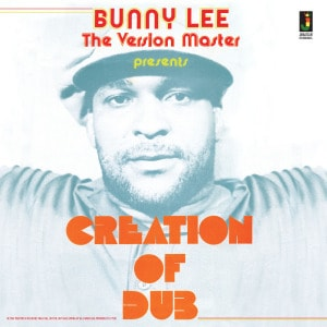 'Creation Of Dub' by Bunny Lee
