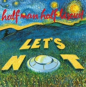 'Let's Not' by Half Man Half Biscuit