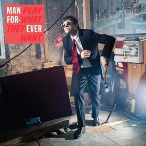 'Play What They Want' by Man Forever