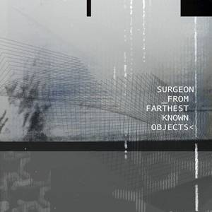 'From Farthest Known Objects' by Surgeon
