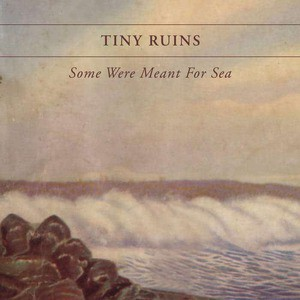 'Some Were Meant For Sea' by Tiny Ruins