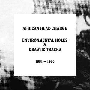 'Enviornmental Holes & Drastic Tracks: 1981 - 1986' by African Head Charge