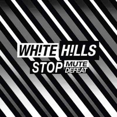 'Stop Mute Defeat' by White Hills