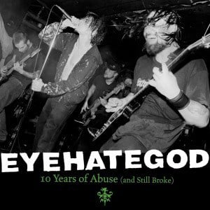 'Ten Years of Abuse (and Still Broke)' by Eyehategod