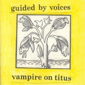 'Vampire On Titus' by Guided By Voices